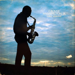 GROVER WASHINGTON.JR COME MORNING
