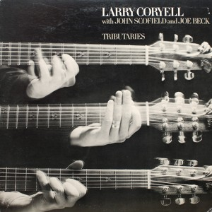 LARRY CORYELL WITH JOHN SCOFIELD AND JOE BECK TRIBUTARIES