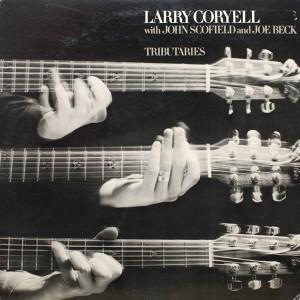 LARRY CORYELL WITH JOHN SCOFIELD AND JOE BECK TRIBUTARIES