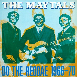 TOOTS AND THE MAYTALS DO THE REGGAE 1966 70
